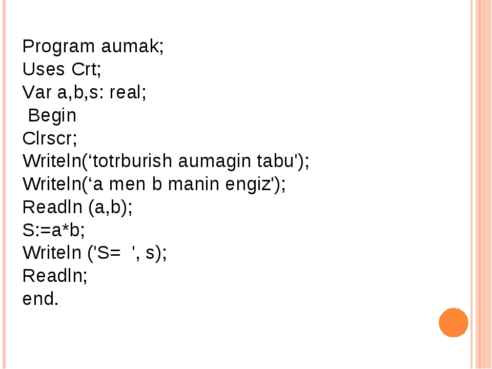 Program aumak; Uses Crt; Var a,b,s: real; Begin Clrscr; Writeln('totrburish a...