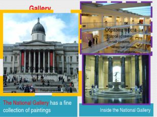 Gallery The National Gallery has a fine collection of paintings Inside the N