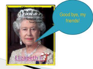 Good bye, my friends!