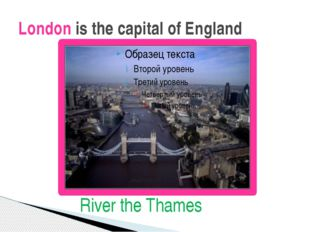 London is the capital of England River the Thames