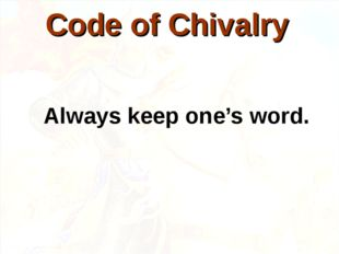 Always keep one's word. Code of Chivalry