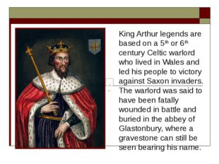 King Arthur legends are based on a 5th or 6th century Celtic warlord who live