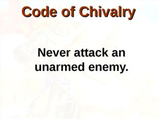 Never attack an unarmed enemy. Code of Chivalry