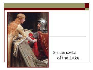 Sir Lancelot of the Lake