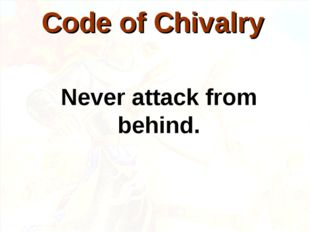 Never attack from behind. Code of Chivalry