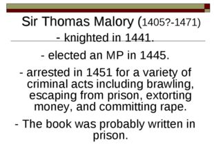 Sir Thomas Malory (1405?-1471) - knighted in 1441. - elected an MP in 1445. -