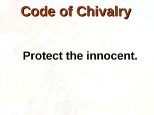 Protect the innocent. Code of Chivalry