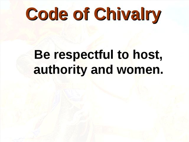 Be respectful to host, authority and women. Code of Chivalry
