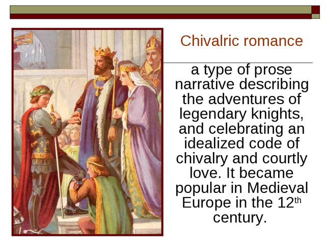 Chivalric romance a type of prose narrative describing the adventures of lege...