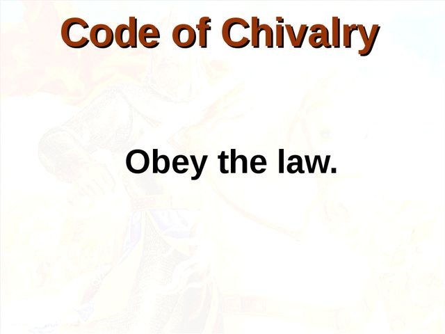Obey the law. Code of Chivalry