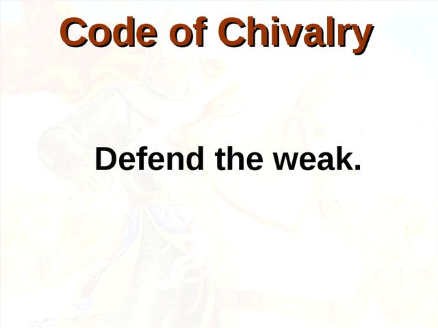 Defend the weak. Code of Chivalry