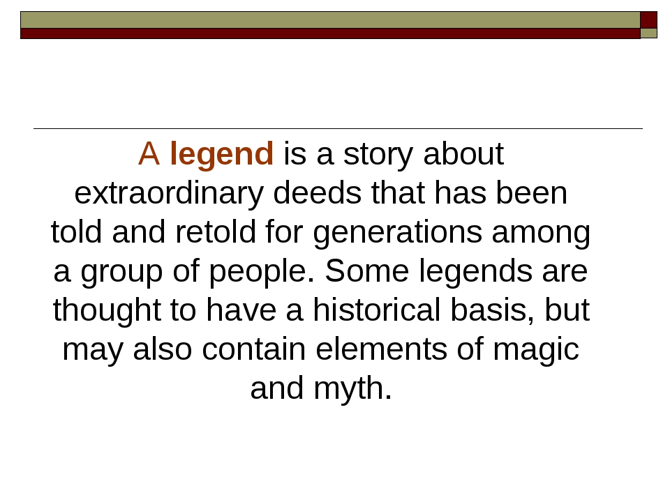 A legend is a story about extraordinary deeds that has been told and retold f...