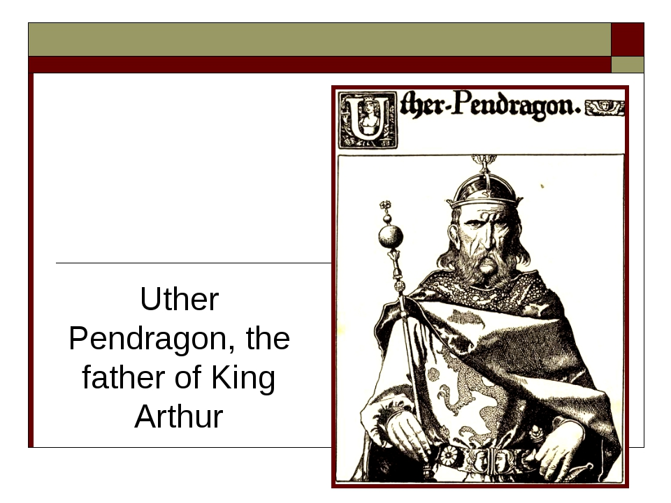 Uther Pendragon, the father of King Arthur