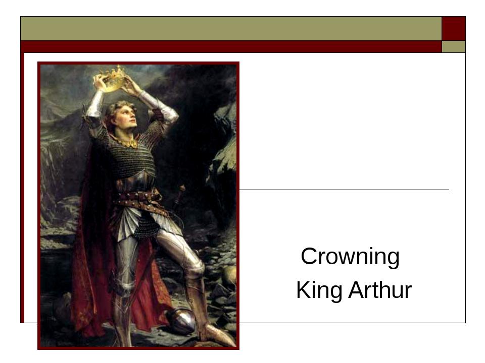 Crowning King Arthur