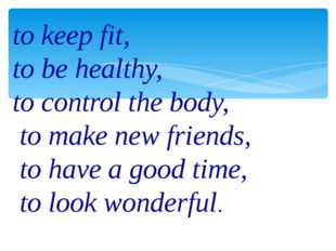 to keep fit, to be healthy, to control the body, to make new friends, to have