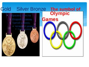 Gold Silver Bronze The symbol of Olympic Games