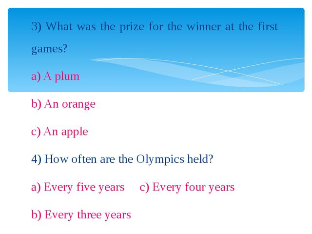 3) What was the prize for the winner at the first games? a) A plum b) An oran...