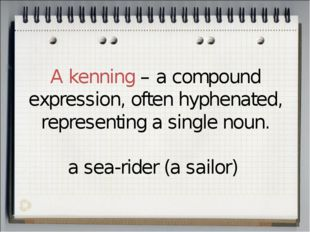 A kenning – a compound expression, often hyphenated, representing a single no