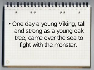 One day a young Viking, tall and strong as a young oak tree, came over the se