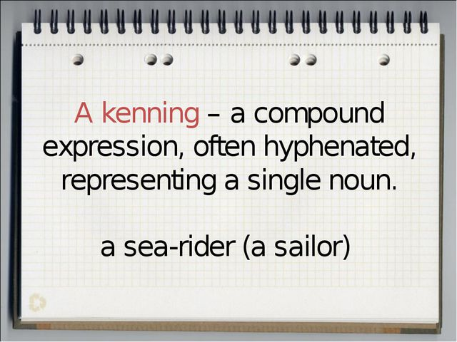 A kenning – a compound expression, often hyphenated, representing a single no...
