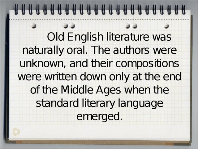 Old English literature was naturally oral. The authors were unknown, and the...