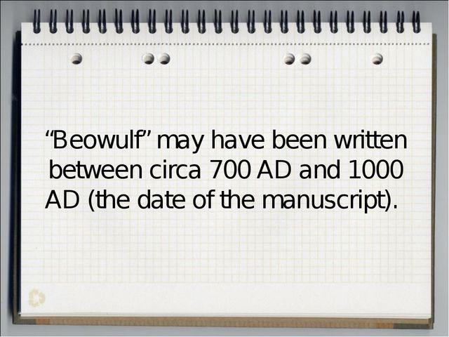 """Beowulf"" may have been written between circa 700 AD and 1000 AD (the date of..."