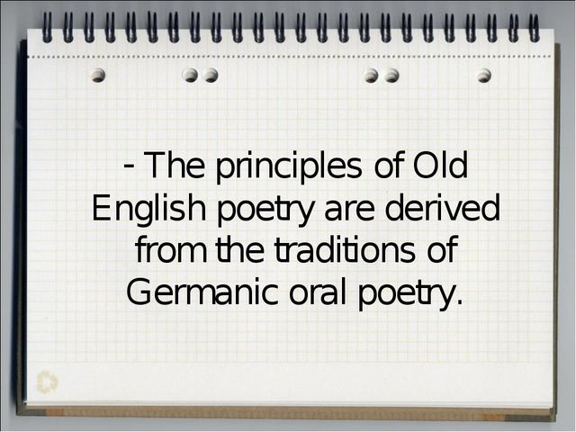 The principles of Old English poetry are derived from the traditions of Germ...