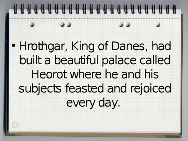 Hrothgar, King of Danes, had built a beautiful palace called Heorot where he...