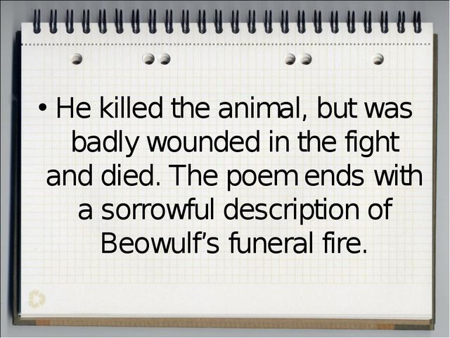 He killed the animal, but was badly wounded in the fight and died. The poem e...