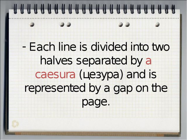 Each line is divided into two halves separated by a caesura (цезура) and is...
