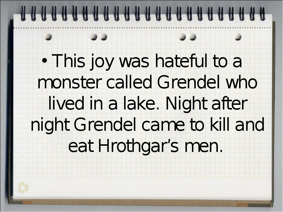 This joy was hateful to a monster called Grendel who lived in a lake. Night a...