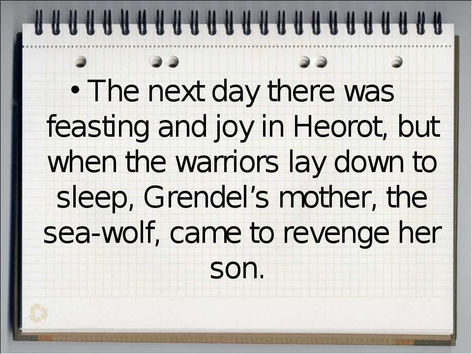 The next day there was feasting and joy in Heorot, but when the warriors lay...