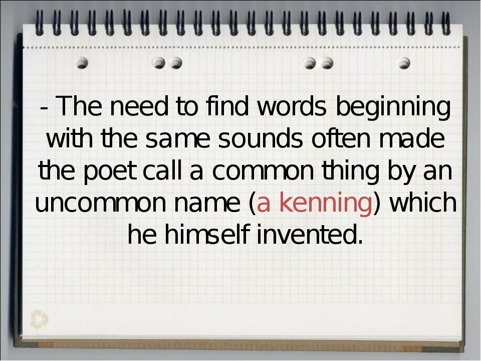 - The need to find words beginning with the same sounds often made the poet c...
