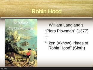 "Robin Hood William Langland's ""Piers Plowman"" (1377) ""I ken (=know) 'rimes of"