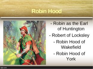 - Robin as the Earl of Huntington - Robert of Locksley - Robin Hood of Wakefi
