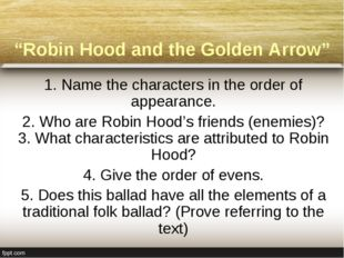 """Robin Hood and the Golden Arrow"" 1. Name the characters in the order of appe"