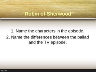"""Robin of Sherwood"" 1. Name the characters in the episode. 2. Name the differ"