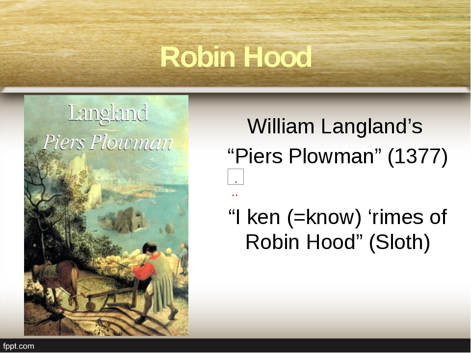 "Robin Hood William Langland's ""Piers Plowman"" (1377) ""I ken (=know) 'rimes of..."