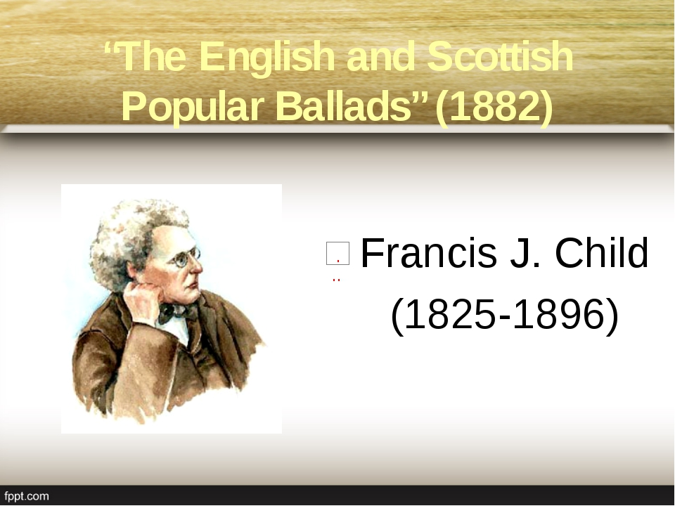 "Francis J. Child (1825-1896) ""The English and Scottish Popular Ballads"" (1882)"