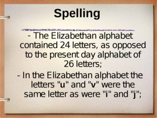 Spelling The Elizabethan alphabet contained 24 letters, as opposed to the pre