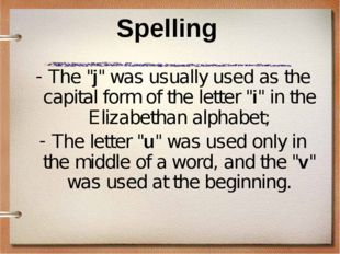 "Spelling The ""j"" was usually used as the capital form of the letter ""i"" in th"