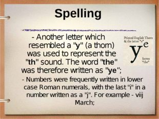 "Spelling - Another letter which resembled a ""y"" (a thorn) was used to represe"