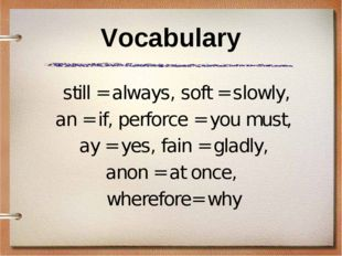 Vocabulary still = always, soft = slowly, an = if, perforce = you must, ay =