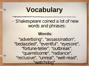 "Vocabulary Shakespeare coined a lot of new words and phrases: Words: 	""advert"