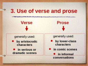 3. Use of verse and prose Verse generally used: by aristocratic characters in