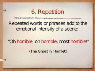 "6. Repetition ""Oh horrible, oh horrible, most horrible!"" (The Ghost in 'Hamle"