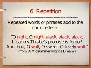 "6. Repetition ""O night, O night, alack, alack, alack, I fear my Thisbe's prom"