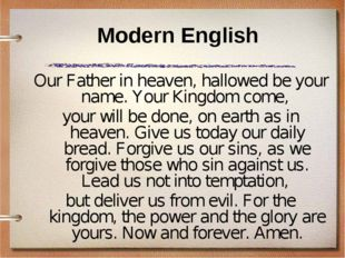 Modern English Our Father in heaven, hallowed be your name. Your Kingdom come