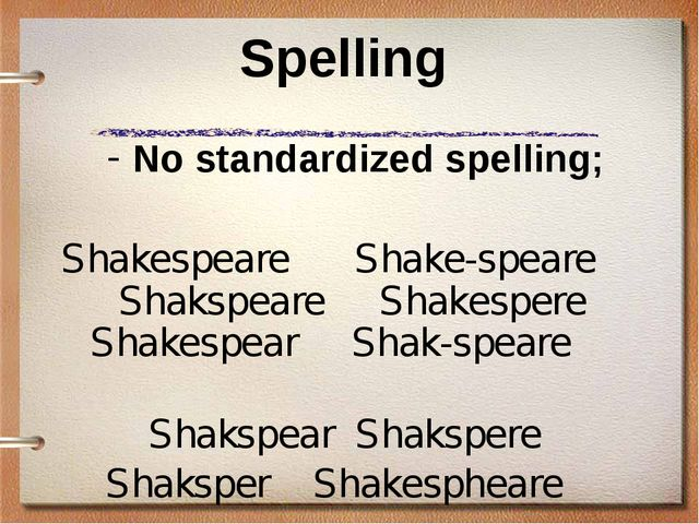 Spelling No standardized spelling; Shakespeare Shake-speare Shakspeare Shakes...