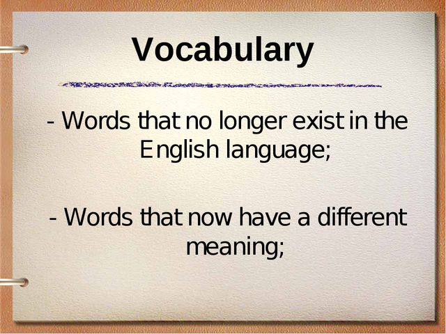 Vocabulary - Words that no longer exist in the English language; - Words that...